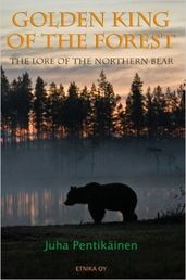 Juha Pentikäinen: Golden King of the Forest - The Lore of the Northern Bear